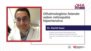 [DHA TV] Oftalmologista falando sobre Retinopatia Hipertensiva