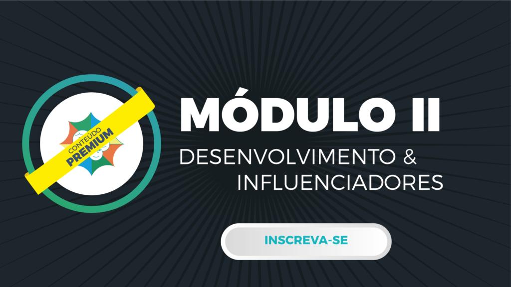 Módulo II – Desenvolvimento e Influenciadores