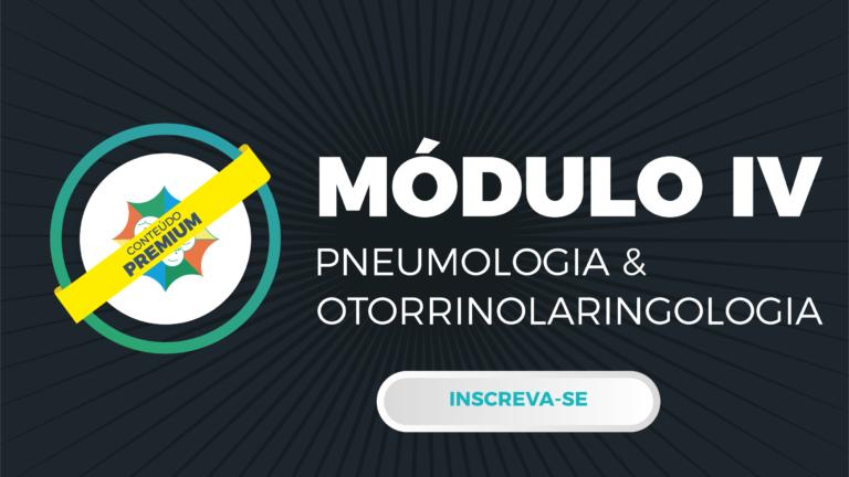 Módulo IV – Pneumologia e Otorrinolaringologia