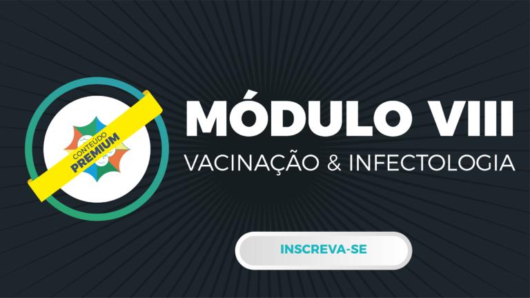 Módulo VIII – Vacinação & Infectologia